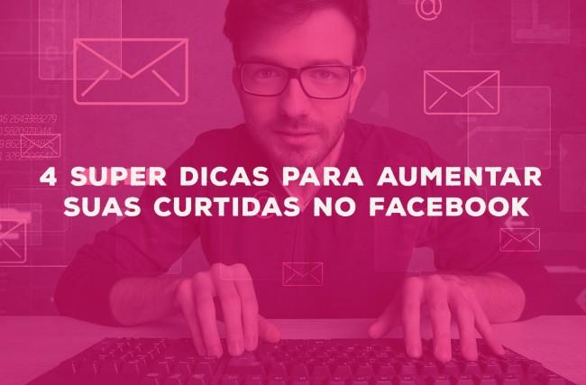 4 Super dicas para aumentar suas curtidas no Facebook